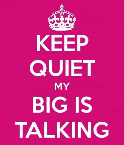 Keep Quite My Big Is Talking. TSM.