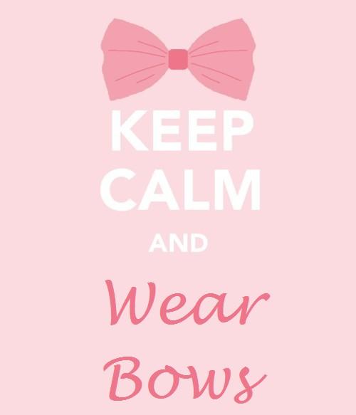 Keep calm and wear bows. TSM.